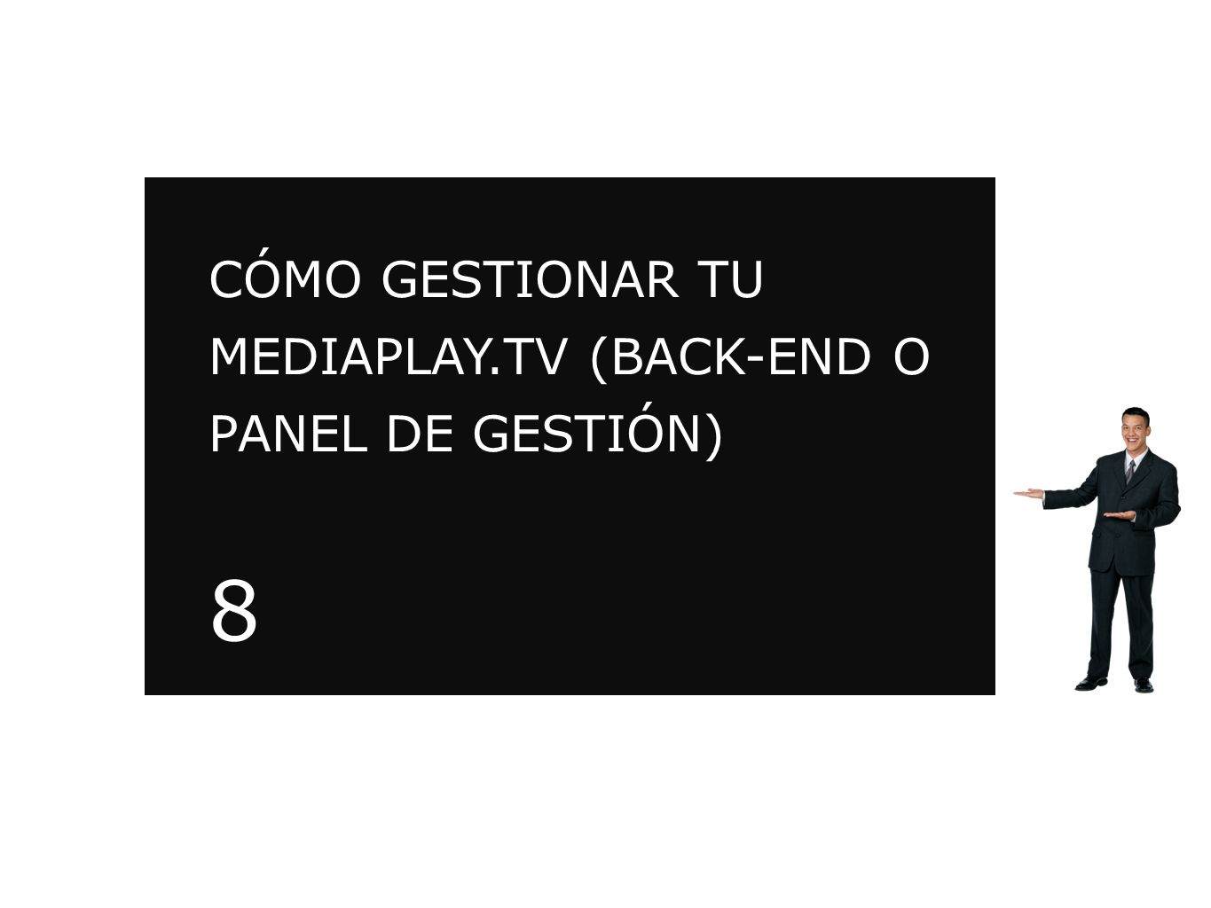 8 CÓMO GESTIONAR TU MEDIAPLAY.TV (BACK-END O PANEL DE GESTIÓN)