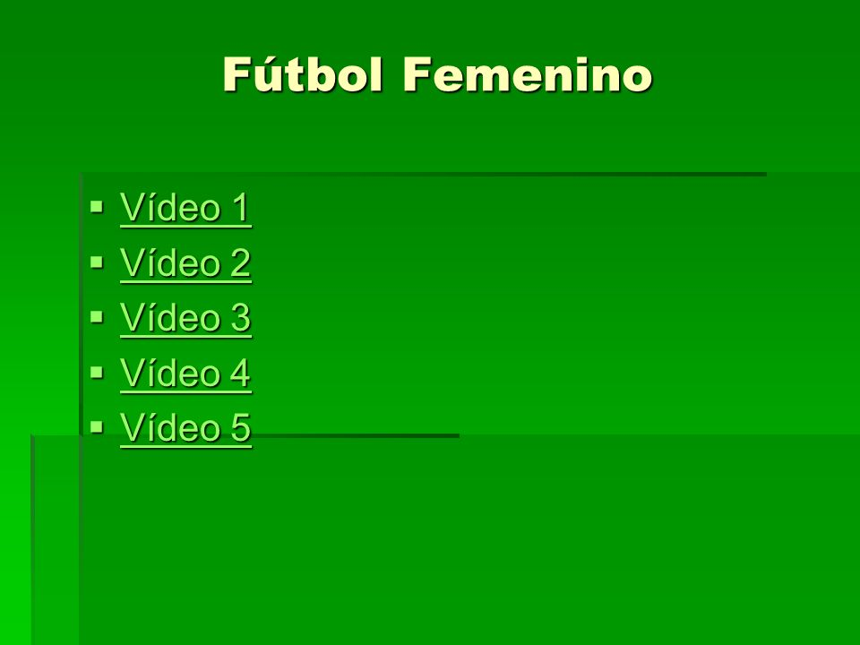 Fútbol Femenino Vídeo 1 Vídeo 2 Vídeo 3 Vídeo 4 Vídeo 5