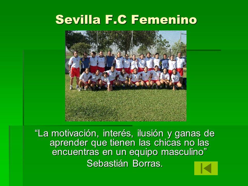 Sevilla F.C Femenino La motivación, interés, ilusión y ganas de aprender que tienen las chicas no las encuentras en un equipo masculino