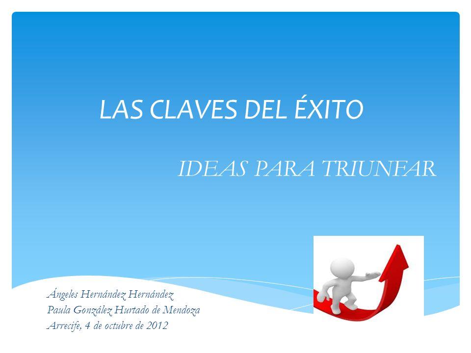 LAS CLAVES DEL ÉXITO IDEAS PARA TRIUNFAR Ángeles Hernández Hernández