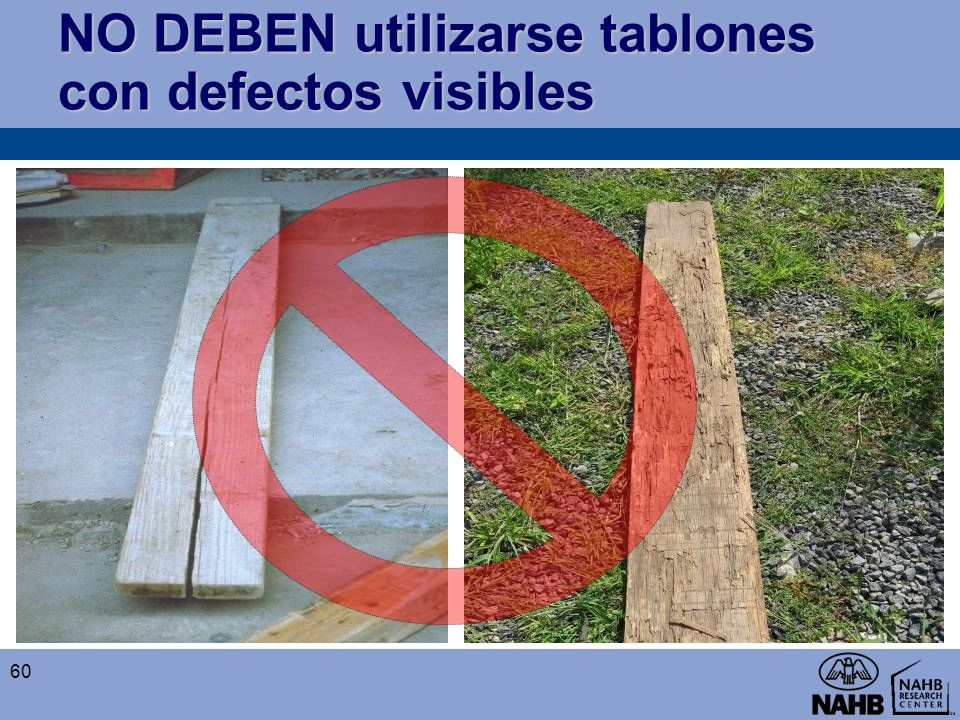 NO DEBEN utilizarse tablones con defectos visibles