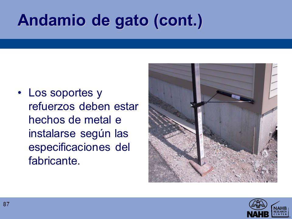 Andamio de gato (cont.) Los soportes y refuerzos deben estar hechos de metal e instalarse según las especificaciones del fabricante.