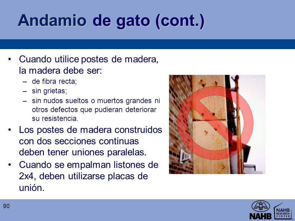 Andamio de gato (cont.) Cuando utilice postes de madera, la madera debe ser: de fibra recta; sin grietas;
