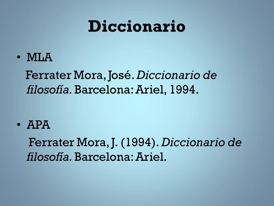 Diccionario MLA. Ferrater Mora, José. Diccionario de filosofía. Barcelona: Ariel, 1994. APA.