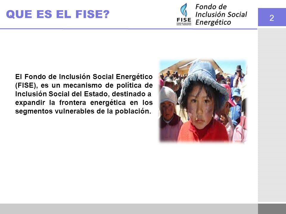QUE ES EL FISE El Fondo de Inclusión Social Energético (FISE), es un mecanismo de política de Inclusión Social del Estado, destinado a.