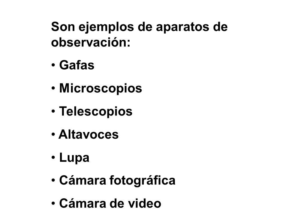 Son ejemplos de aparatos de observación: