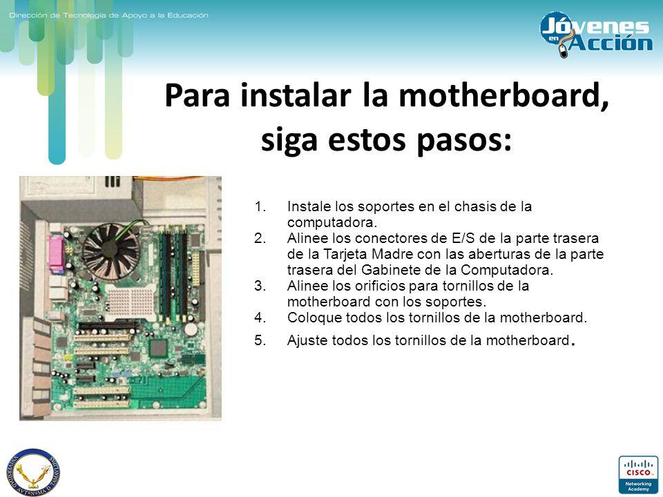 Para instalar la motherboard, siga estos pasos: