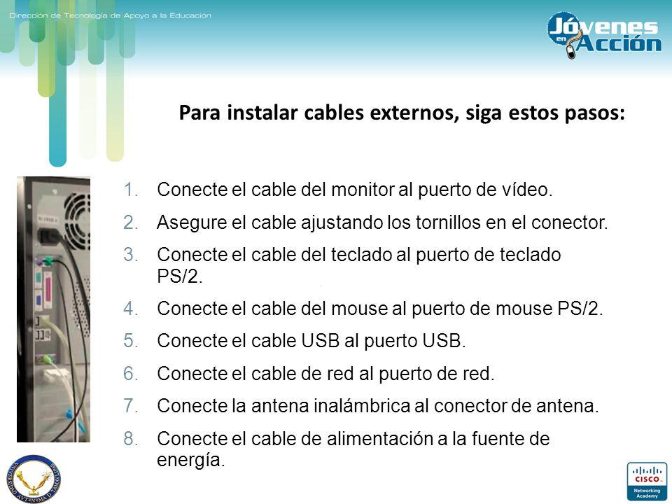 Para instalar cables externos, siga estos pasos: