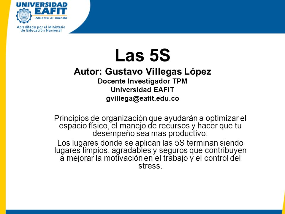 Las 5S Autor: Gustavo Villegas López Docente Investigador TPM Universidad EAFIT gvillega@eafit.edu.co