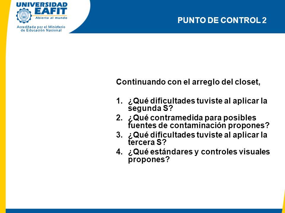 PUNTO DE CONTROL 2 Continuando con el arreglo del closet, ¿Qué dificultades tuviste al aplicar la segunda S