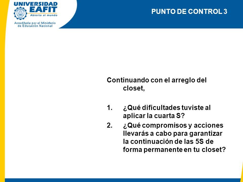 PUNTO DE CONTROL 3 Continuando con el arreglo del closet, ¿Qué dificultades tuviste al aplicar la cuarta S