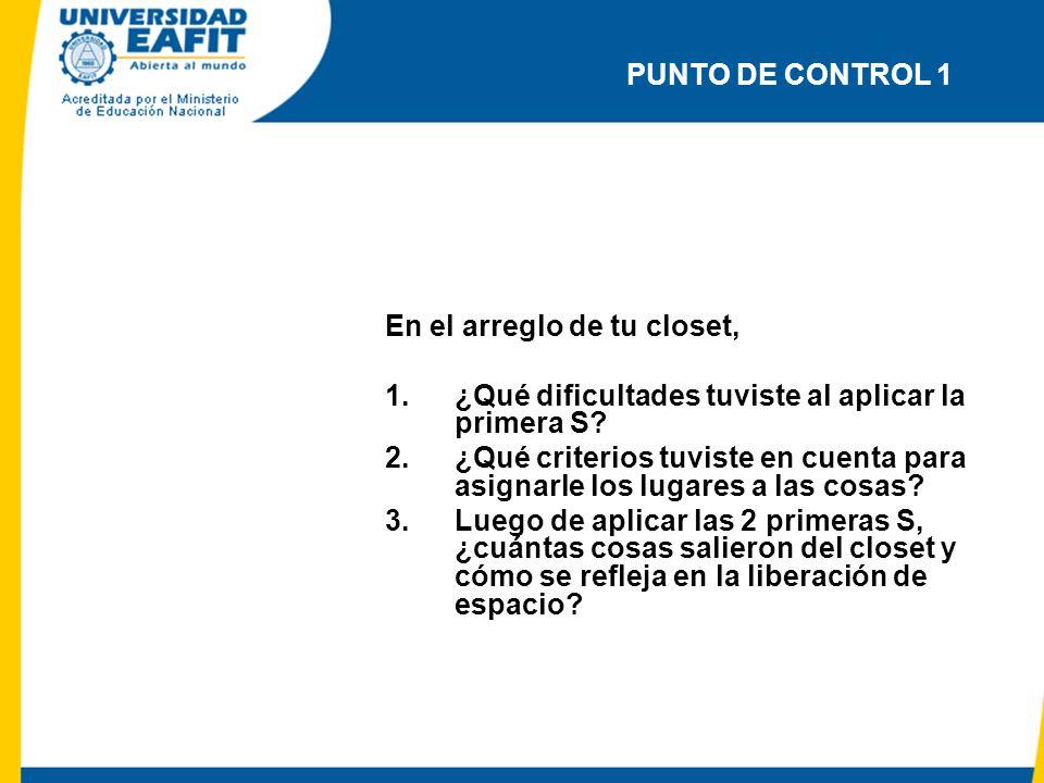 PUNTO DE CONTROL 1 En el arreglo de tu closet, ¿Qué dificultades tuviste al aplicar la primera S