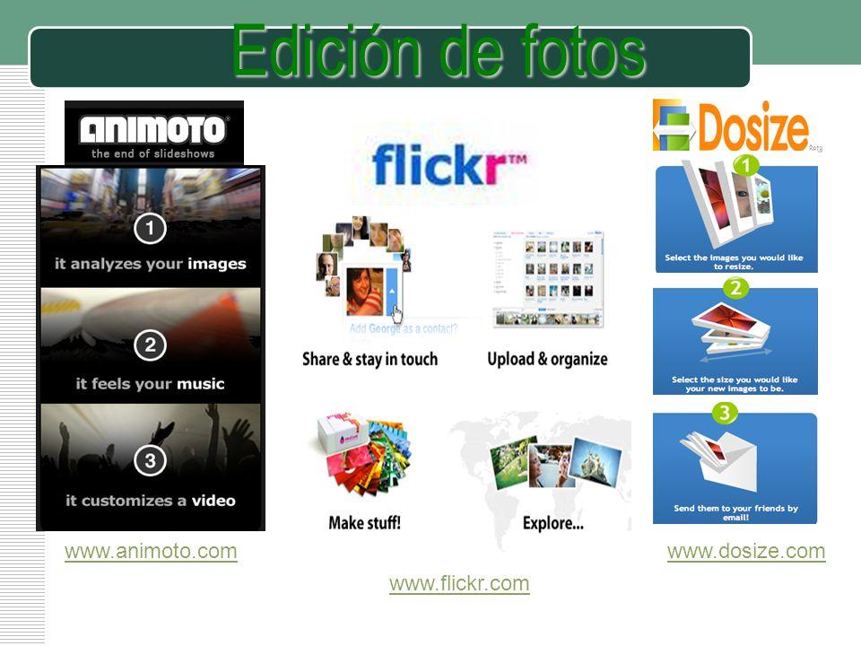 Edición de fotos www.animoto.com www.dosize.com www.flickr.com