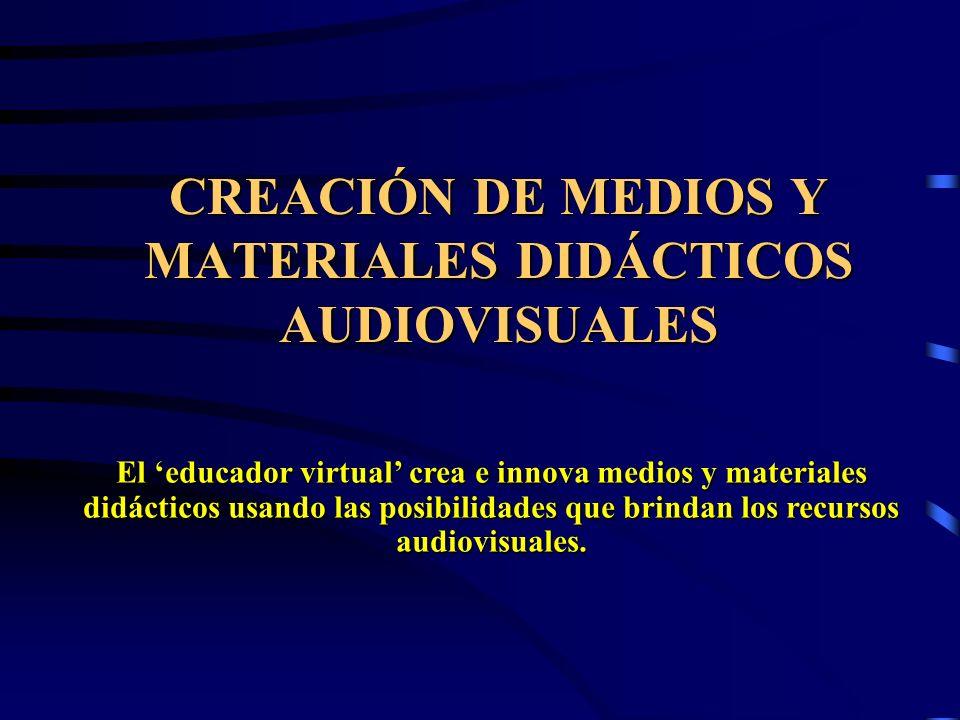 CREACIÓN DE MEDIOS Y MATERIALES DIDÁCTICOS AUDIOVISUALES