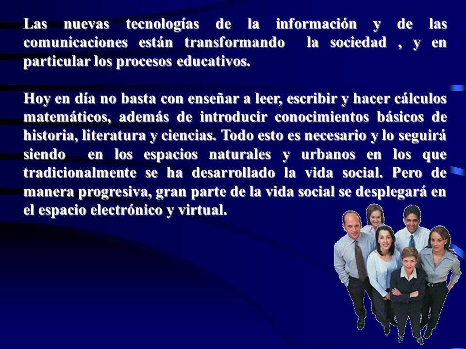 Las nuevas tecnologías de la información y de las comunicaciones están transformando la sociedad , y en particular los procesos educativos.