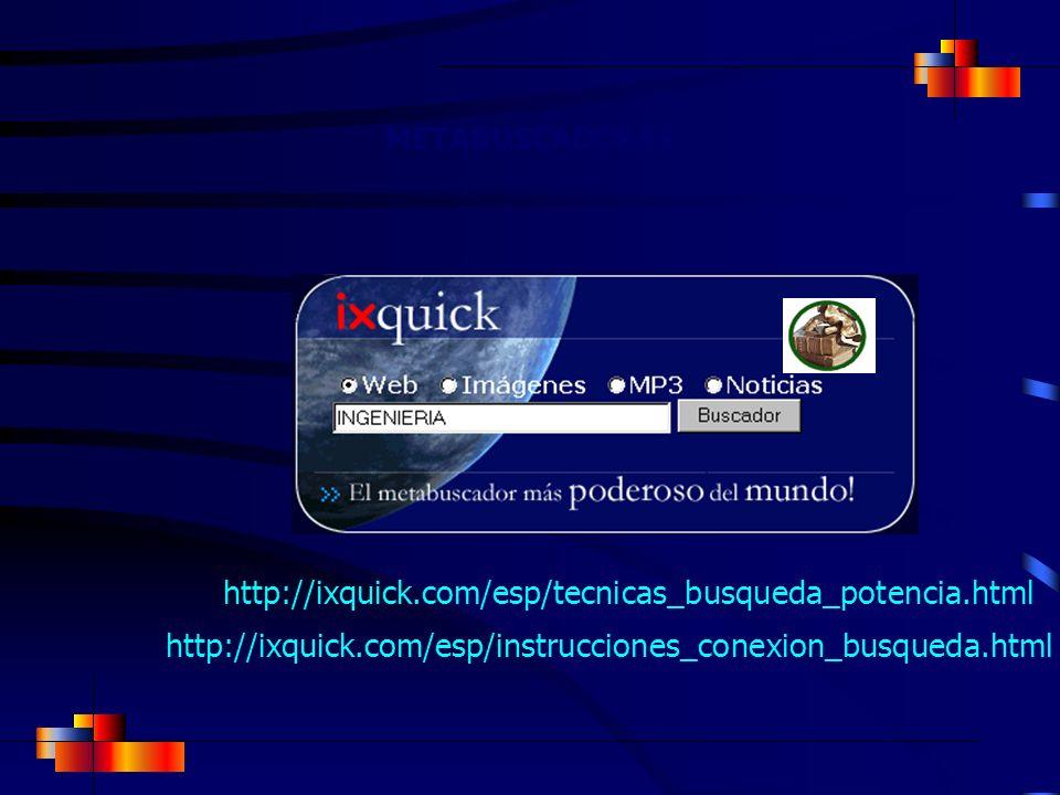 METABUSCADORES http://ixquick.com/esp/tecnicas_busqueda_potencia.html.