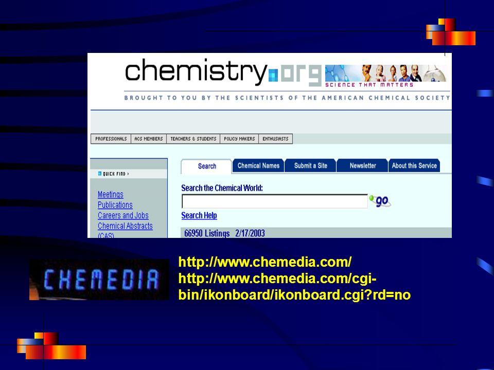 http://www.chemedia.com/ http://www.chemedia.com/cgi-bin/ikonboard/ikonboard.cgi rd=no