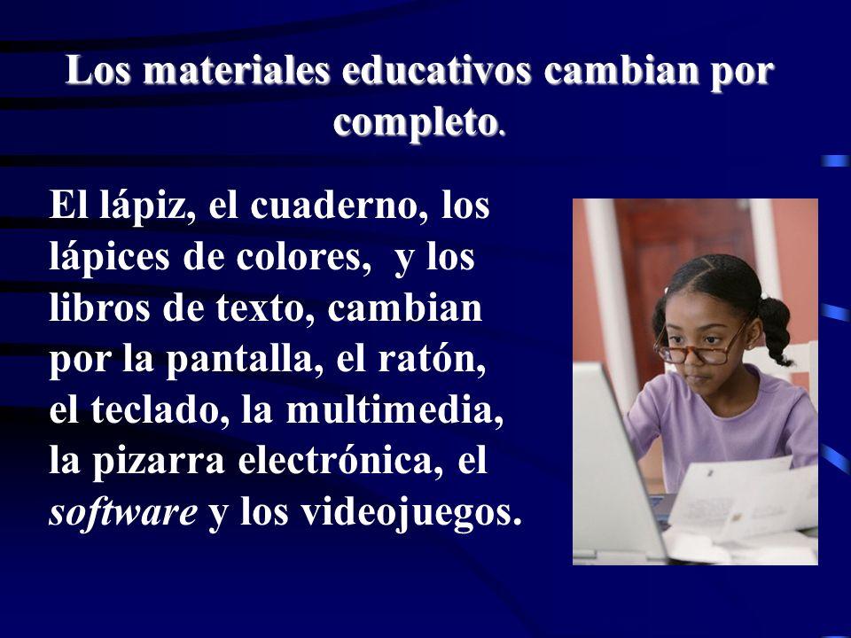 Los materiales educativos cambian por completo.