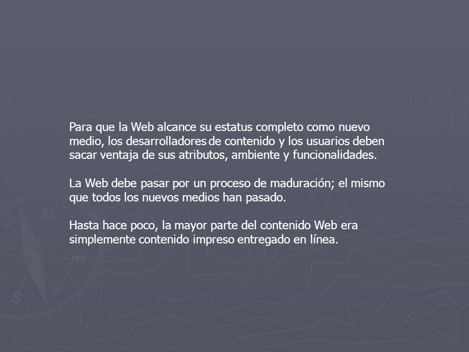 Para que la Web alcance su estatus completo como nuevo medio, los desarrolladores de contenido y los usuarios deben sacar ventaja de sus atributos, ambiente y funcionalidades.
