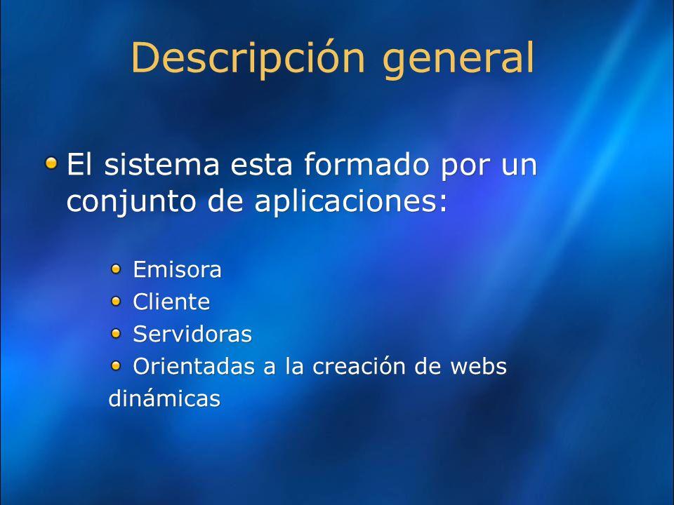 Descripción general El sistema esta formado por un conjunto de aplicaciones: Emisora. Cliente. Servidoras.
