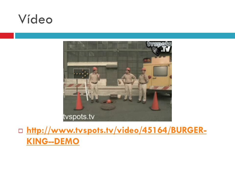 Vídeo http://www.tvspots.tv/video/45164/BURGER- KING--DEMO