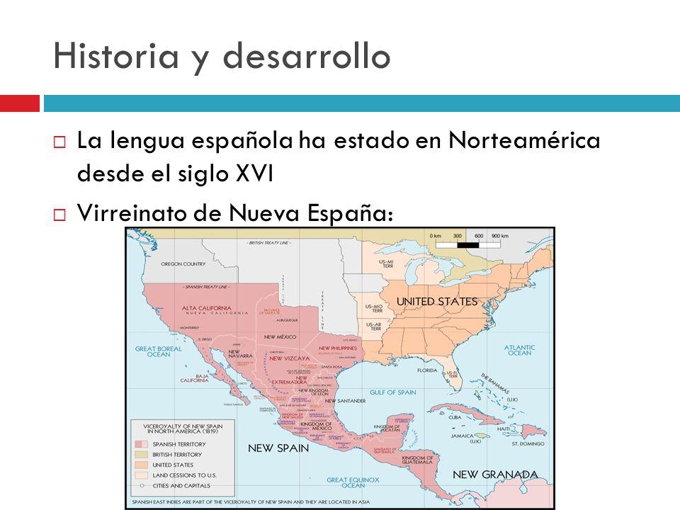 Historia y desarrollo La lengua española ha estado en Norteamérica desde el siglo XVI.
