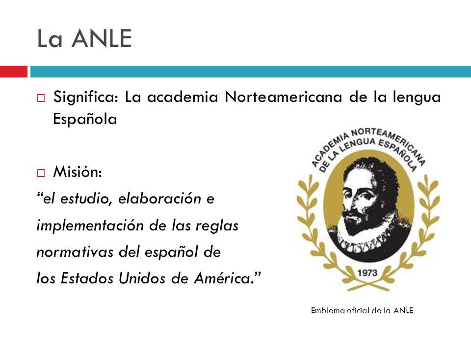 La ANLE Significa: La academia Norteamericana de la lengua Española