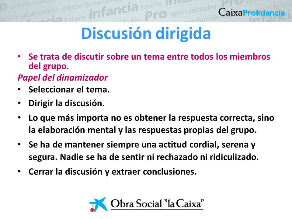 Discusión dirigida Se trata de discutir sobre un tema entre todos los miembros del grupo. Papel del dinamizador.