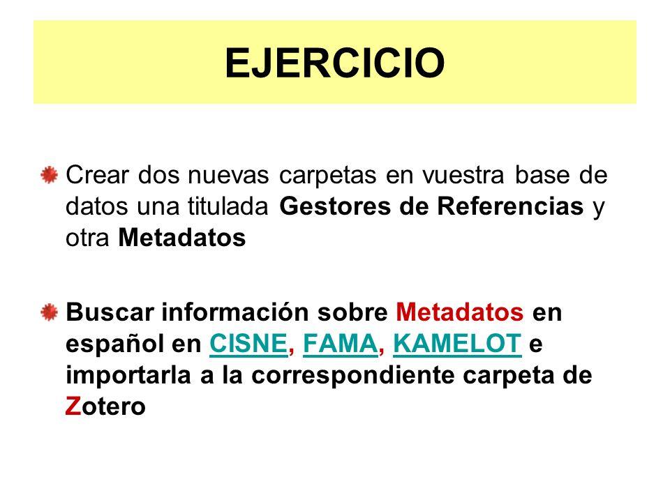 EJERCICIO Crear dos nuevas carpetas en vuestra base de datos una titulada Gestores de Referencias y otra Metadatos.