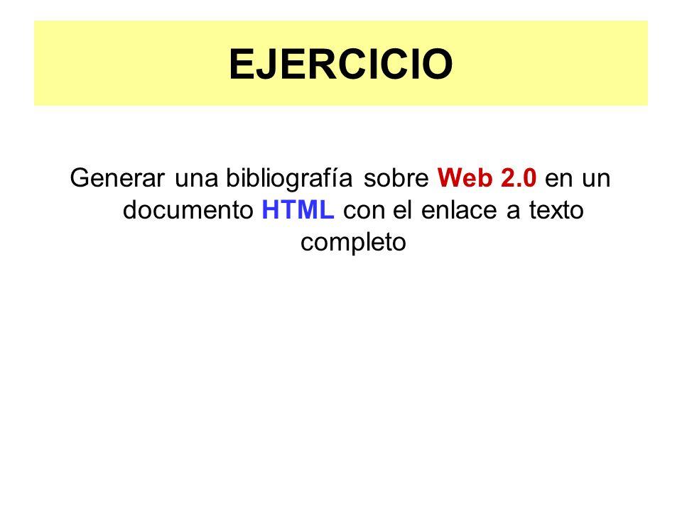 EJERCICIO Generar una bibliografía sobre Web 2.0 en un documento HTML con el enlace a texto completo.