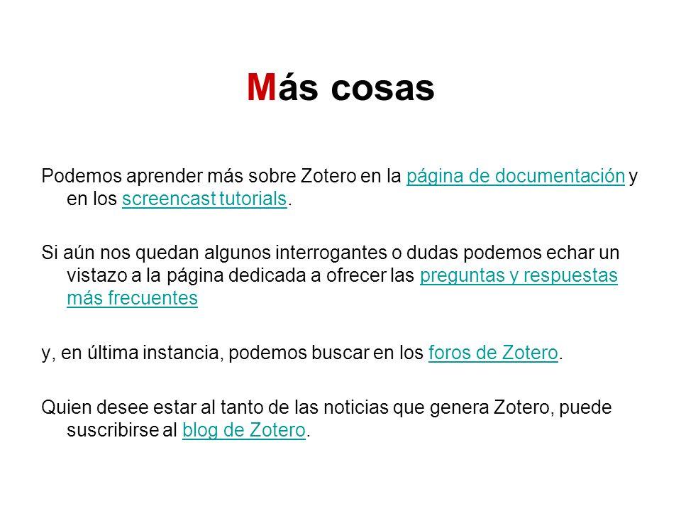 Más cosas Podemos aprender más sobre Zotero en la página de documentación y en los screencast tutorials.