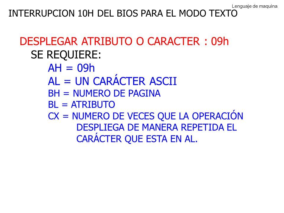 DESPLEGAR ATRIBUTO O CARACTER : 09h SE REQUIERE: AH = 09h