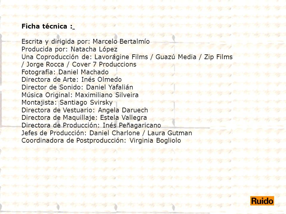 Ficha técnica : Escrita y dirigida por: Marcelo Bertalmío. Producida por: Natacha López.
