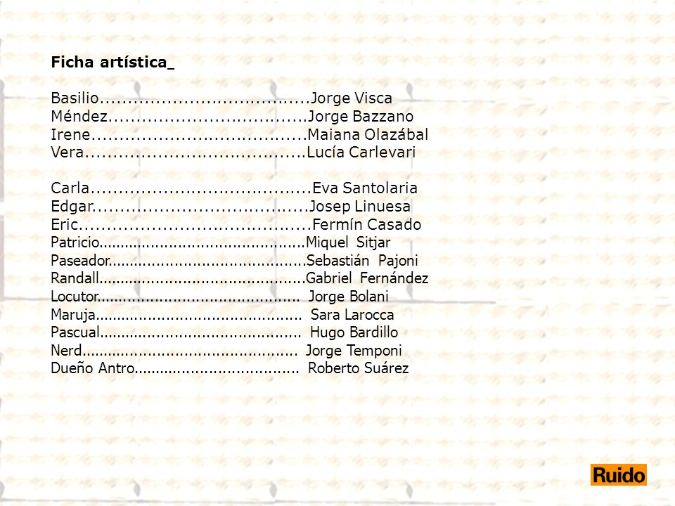 Ficha artística Basilio......................................Jorge Visca. Méndez....................................Jorge Bazzano.
