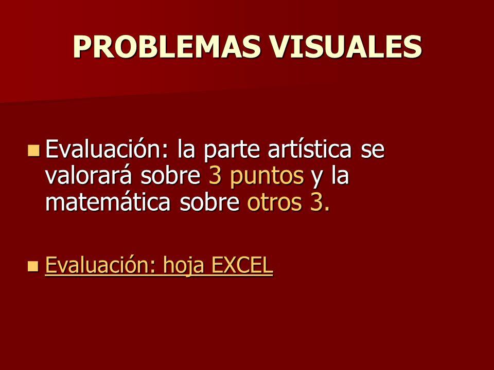 PROBLEMAS VISUALES Evaluación: la parte artística se valorará sobre 3 puntos y la matemática sobre otros 3.