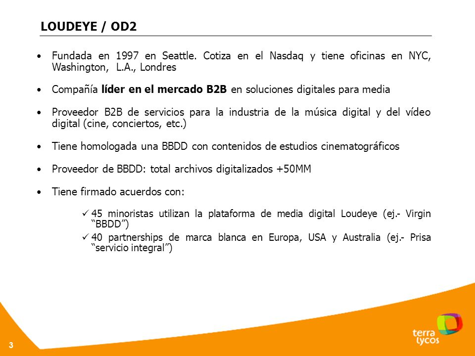 LOUDEYE / OD2 Fundada en 1997 en Seattle. Cotiza en el Nasdaq y tiene oficinas en NYC, Washington, L.A., Londres.