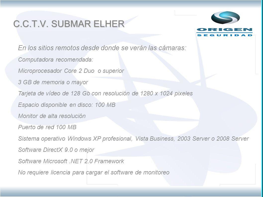 C.C.T.V. SUBMAR ELHER En los sitios remotos desde donde se verán las cámaras: Computadora recomendada: