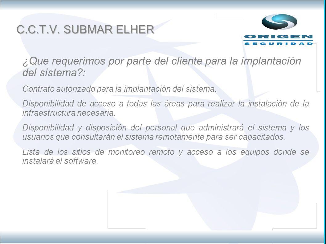 C.C.T.V. SUBMAR ELHER ¿Que requerimos por parte del cliente para la implantación del sistema :