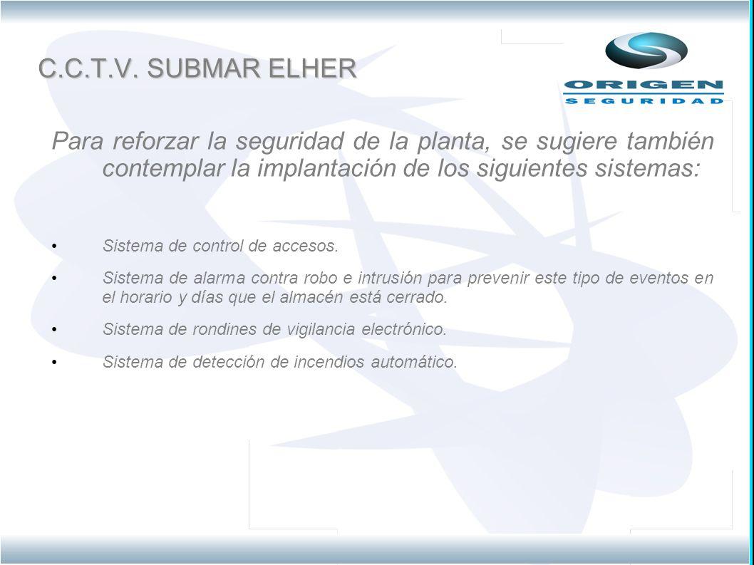 C.C.T.V. SUBMAR ELHER Para reforzar la seguridad de la planta, se sugiere también contemplar la implantación de los siguientes sistemas: