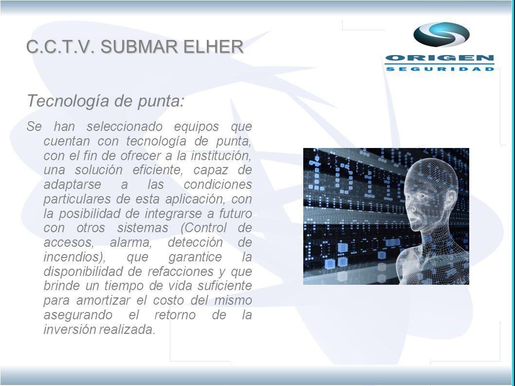 C.C.T.V. SUBMAR ELHER Tecnología de punta: