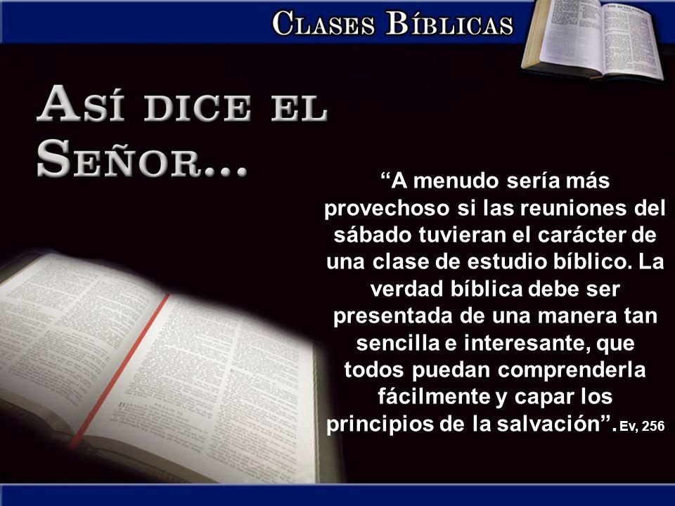 A menudo sería más provechoso si las reuniones del sábado tuvieran el carácter de una clase de estudio bíblico.