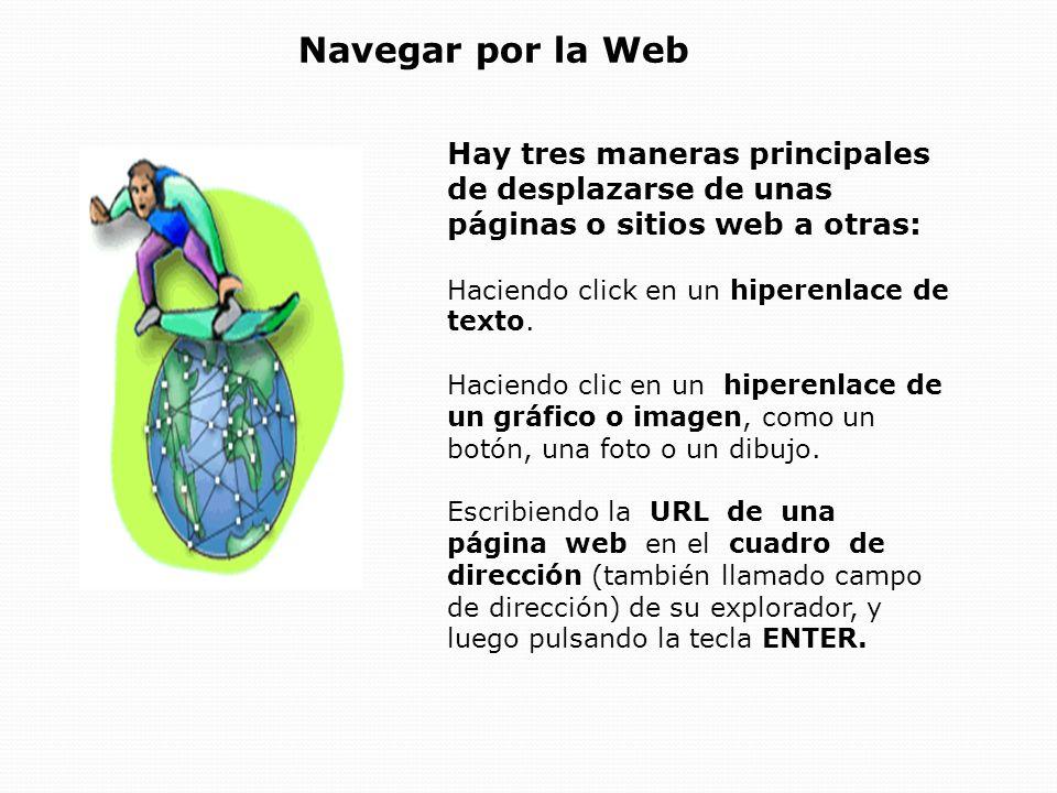 Navegar por la Web Hay tres maneras principales de desplazarse de unas páginas o sitios web a otras: