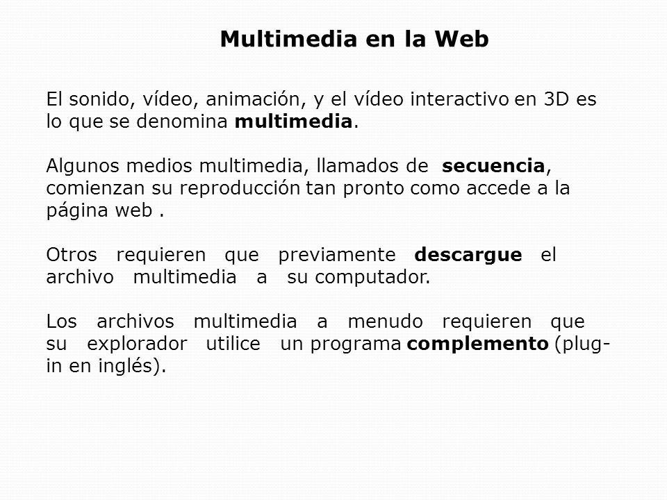 Multimedia en la Web El sonido, vídeo, animación, y el vídeo interactivo en 3D es lo que se denomina multimedia.