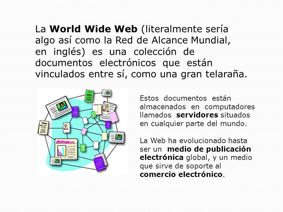 La World Wide Web (literalmente sería algo así como la Red de Alcance Mundial,