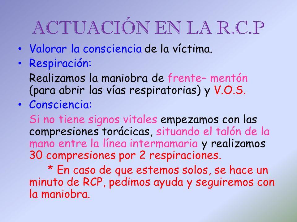 ACTUACIÓN EN LA R.C.P Valorar la consciencia de la víctima.