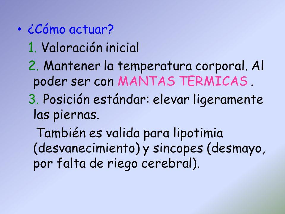 ¿Cómo actuar Valoración inicial. Mantener la temperatura corporal. Al poder ser con MANTAS TERMICAS .