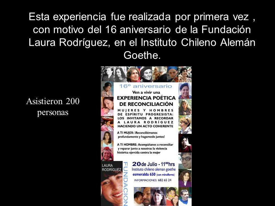 Esta experiencia fue realizada por primera vez , con motivo del 16 aniversario de la Fundación Laura Rodríguez, en el Instituto Chileno Alemán Goethe.