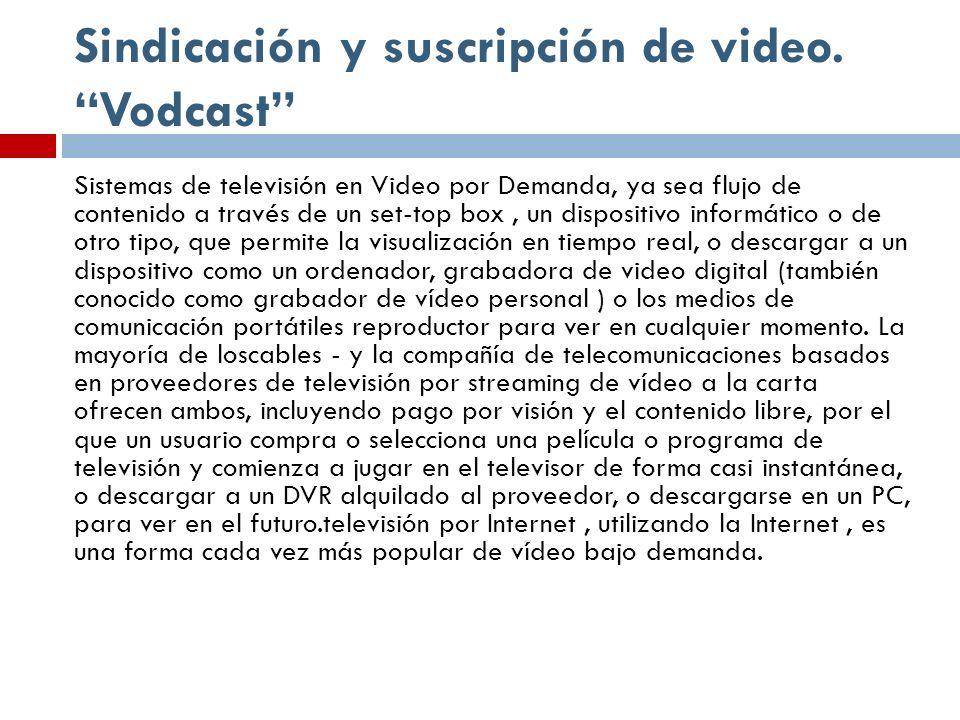 Sindicación y suscripción de video. Vodcast