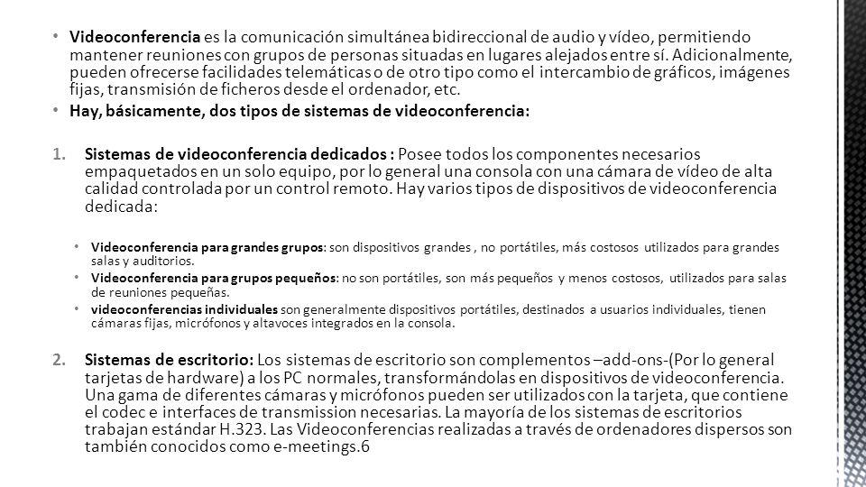 Hay, básicamente, dos tipos de sistemas de videoconferencia: