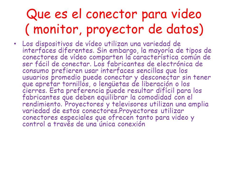 Que es el conector para video ( monitor, proyector de datos)